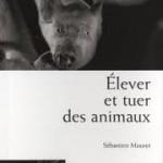 Couverture de l'ouvrage ''Elever et tuer des animaux'' par S. Mouret